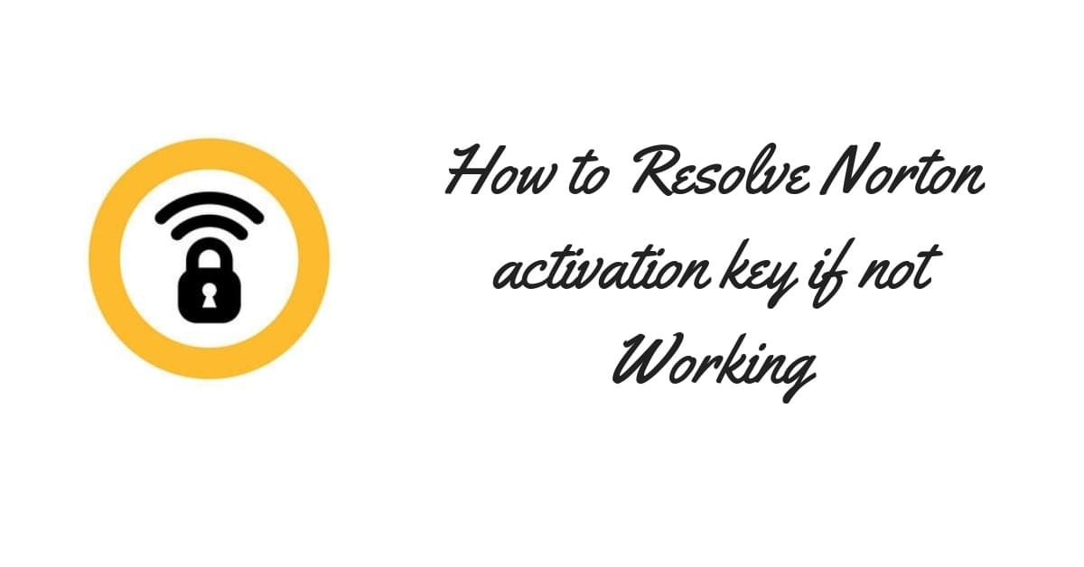 How to Resolve Norton activation key if not working