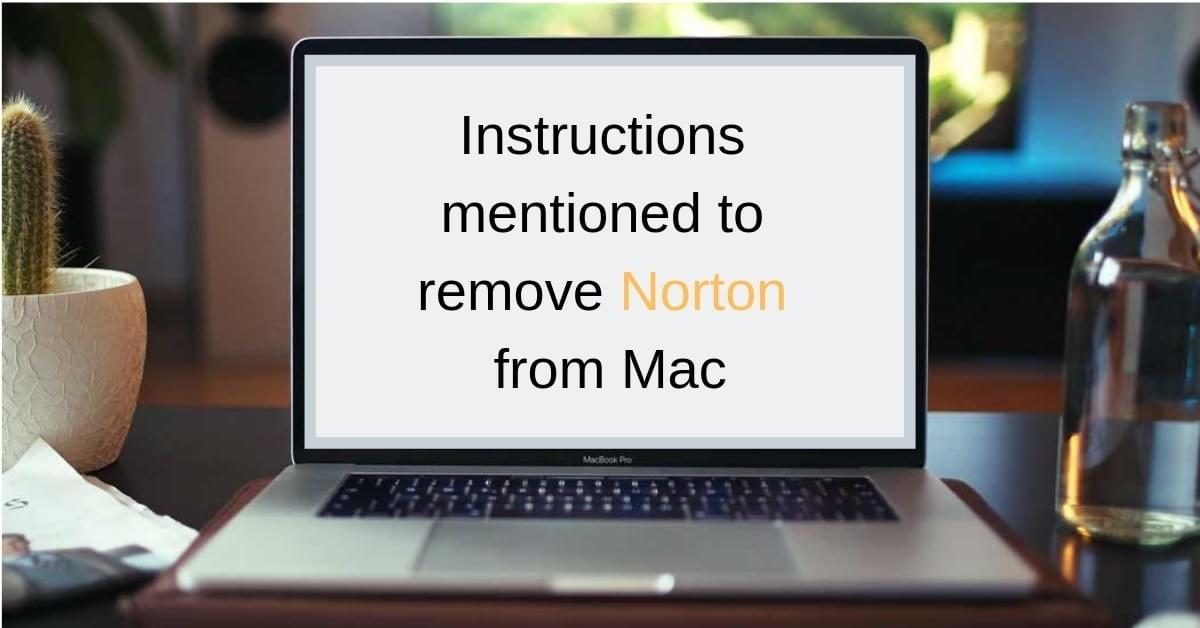 Instructions mentioned to remove Norton from Mac