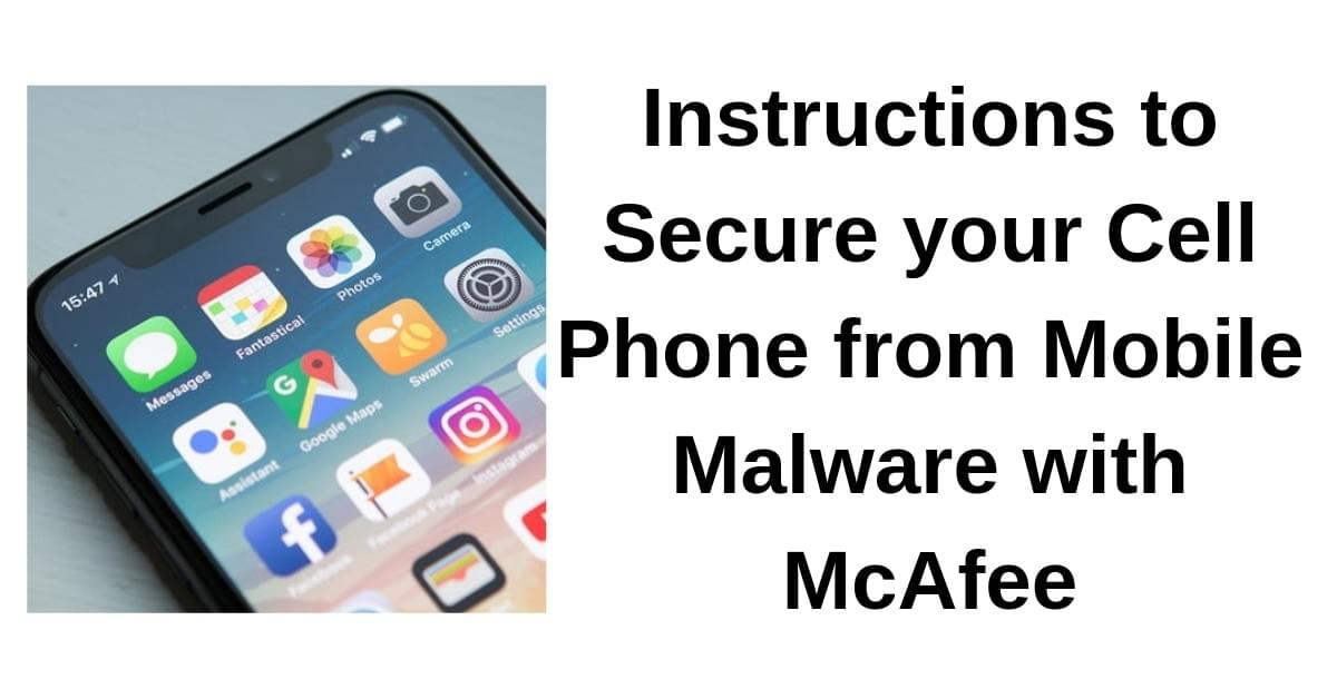 Instructions to Secure your Cell Phone from Mobile Malware with McAfee