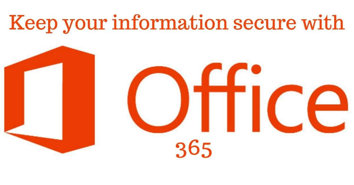 Keep your information secure with office 365
