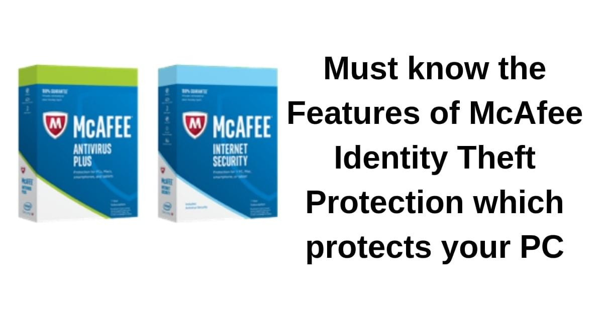 Must know the Features of McAfee Identity Theft Protection which protects your PC