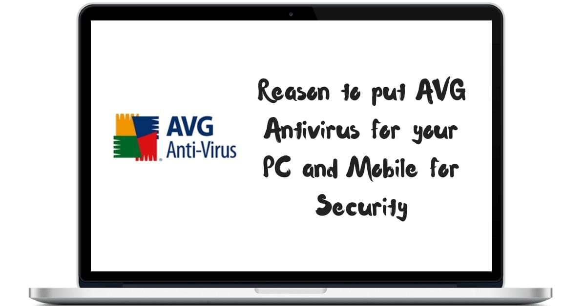 Reason to put AVG Antivirus for your PC and Mobile for Security