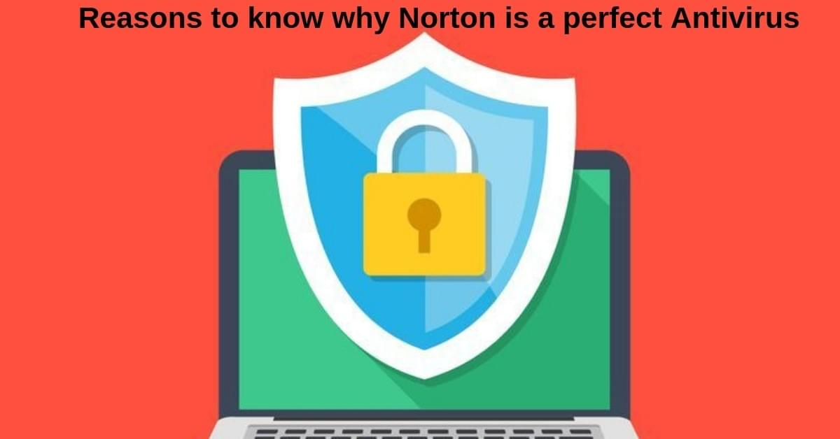 Reasons to know why Norton is a perfect Antivirus