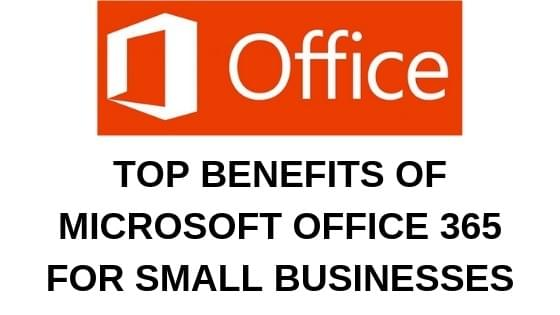 TOP BENEFITS OF MICROSOFT OFFICE 365 FOR SMALL BUSINESSES