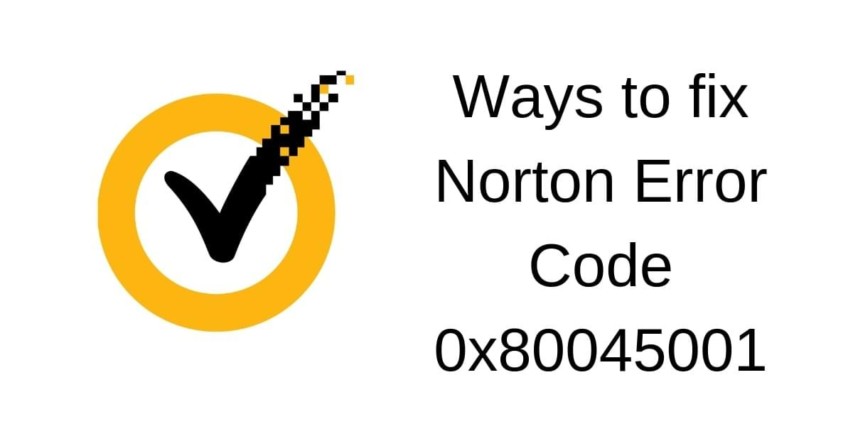 Ways to fix Norton Error Code 0x80045001