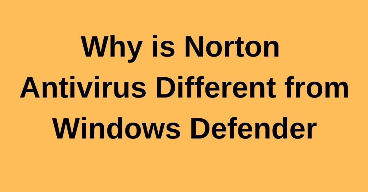 Why is Norton Antivirus Different from Windows Defender