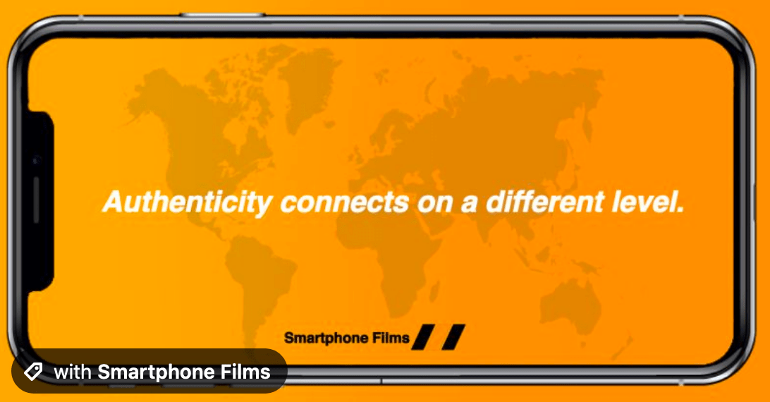 Smartphone Films Authenticity connects on a different level