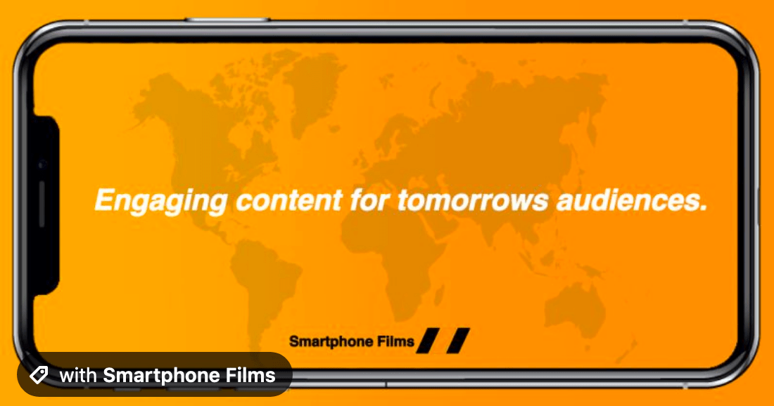 Smartphone Films Engaging content for tomorrows audiences
