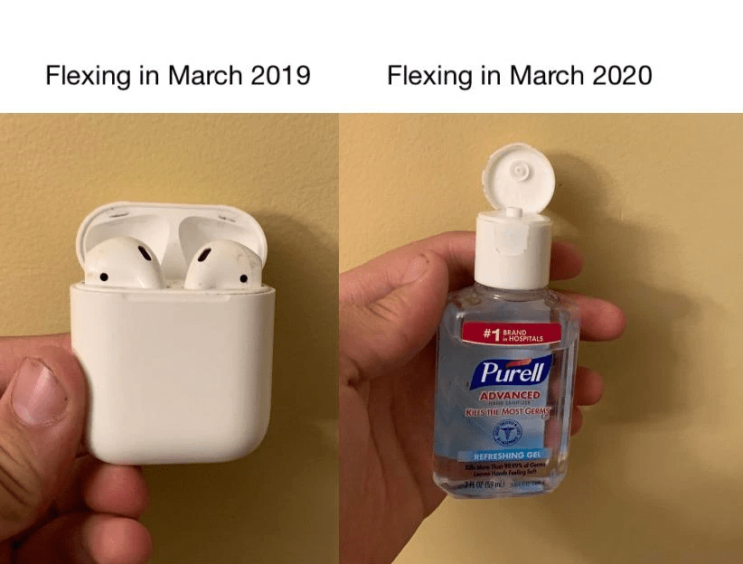 Image of Apple Airpods captioned Flexing in March 2019 and image of portable hand sanitizer captioned Flexing in March 2020