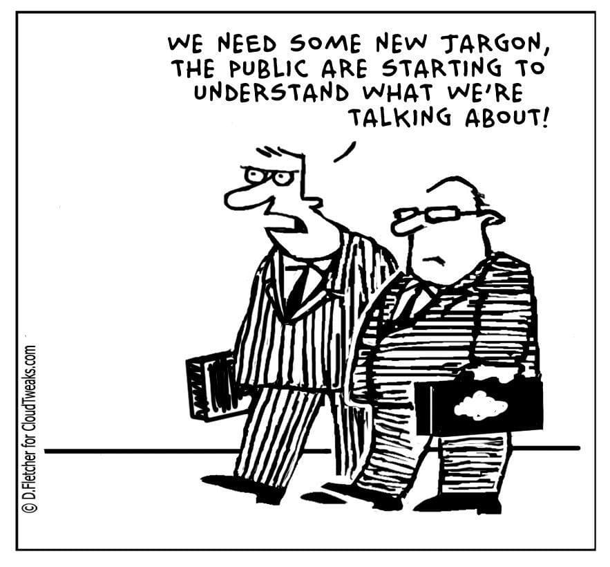 "A cartoon that shows 2 lawyers talking. The speech bubble says ""We need some new jargon, the public are starting to understand what we're talking about!"""