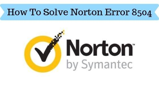 How To Solve Norton Error 8504
