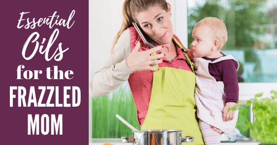 Essential Oils for Frazzled Mom