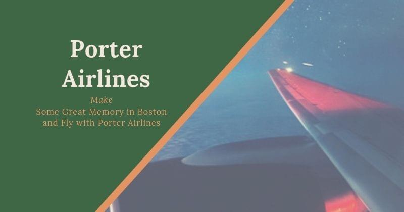 Make Some Great Memory in Boston and Fly with Porter Airlines