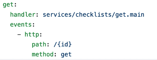 get:   handler: services/checklists/get.main   events:     - http:         path: /{id}         method: get