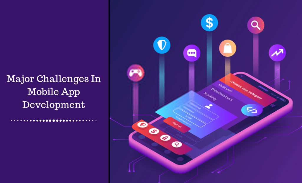 Major Challenges In Mobile App Development