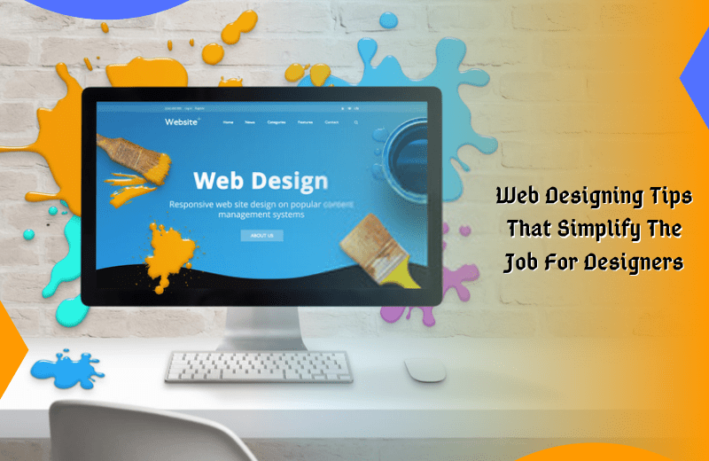 Web Designing Tips That Simplify The Job For Designers