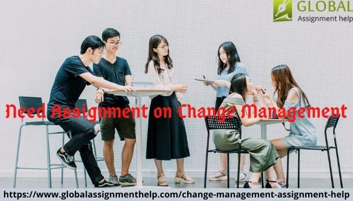 4 Reasons Due to Which Students Need Change Management Assignment Writing Help!