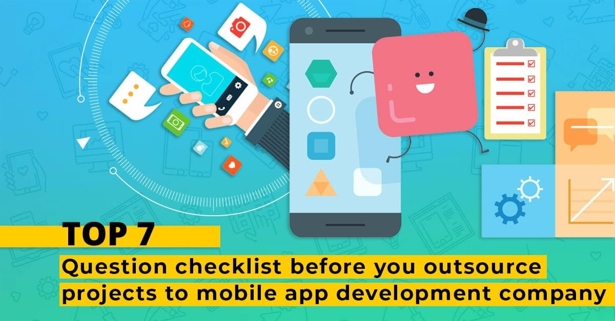 Top 7 Question Checklist Before you Outsource Projects to Mobile App Development Company