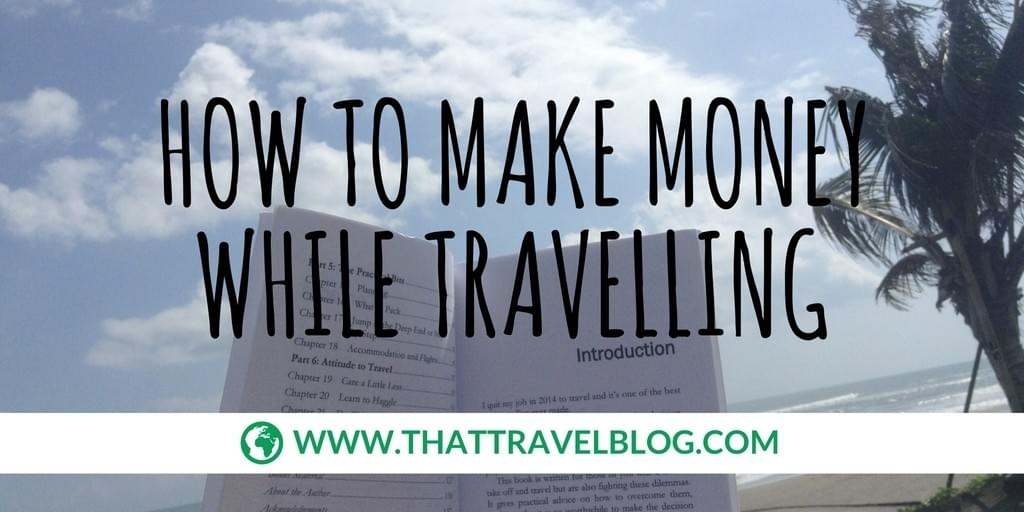 How to Make Money While Travelling: TravelforYourLife