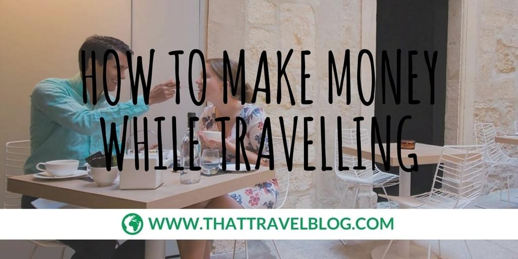 How to Make Money While Travelling: Tourist Exclusive