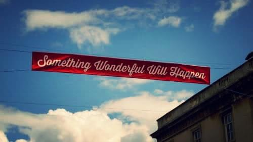 Something Wonderful Will Happen. Sign in Frome town centre in Somerset.