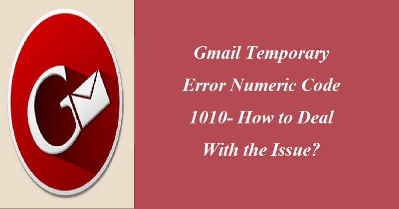Gmail Temporary Error Numeric Code 1010- How to Deal With the Issue?