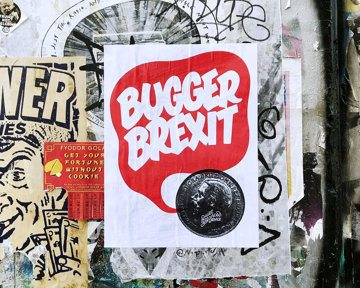 #buggerbrexit screen-printed poster in East London.