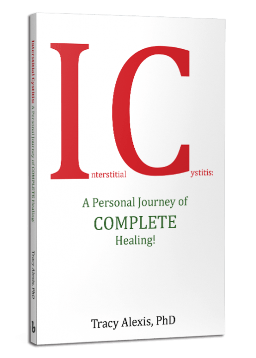 Interstitial Cystitis: A Personal Journey of Complete Healing! by Tracy Alexis Ph.D. Book cover