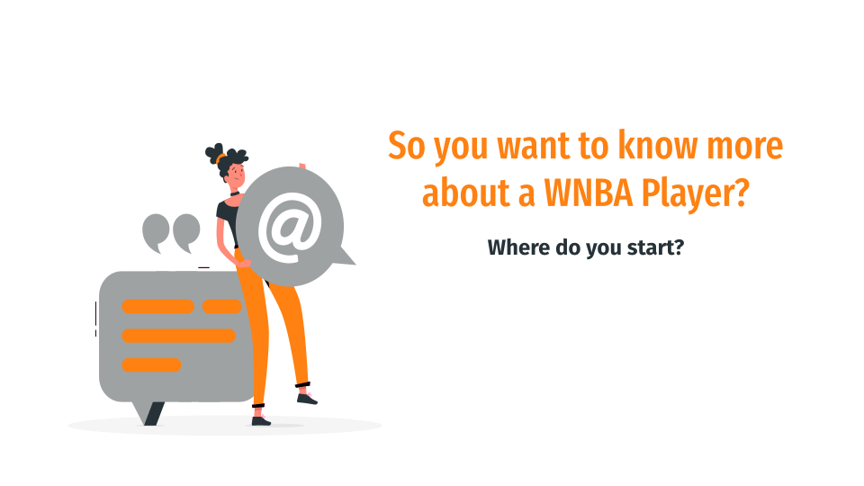 So you want to know more about a WNBA player? Where do you start?