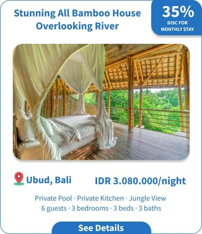 Long Term Villa Rental in Bali - Ubud - Stunning All Bamboo House Overlooking River