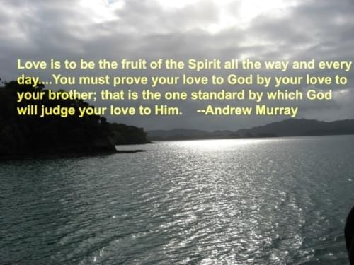 Love is to be the fruit of the Spirit all the way and every day