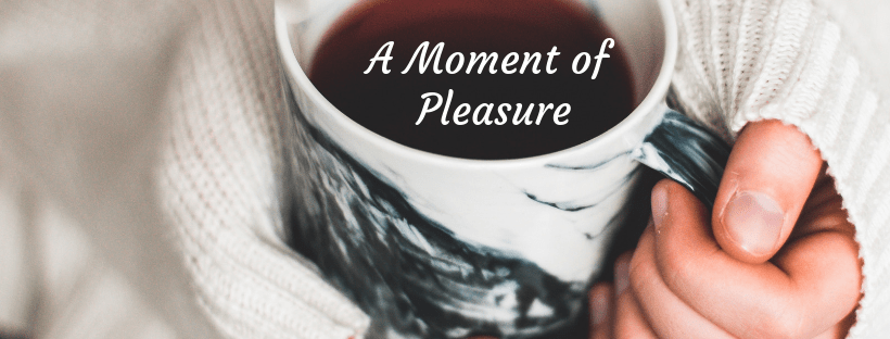Take a moment of pleasure.  Wrap your hands around a hot mug of tea.