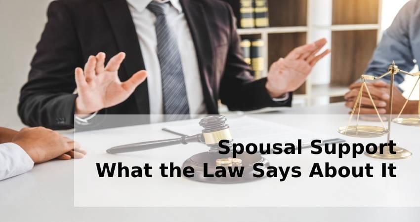 Spousal Support - What the Law Says About It