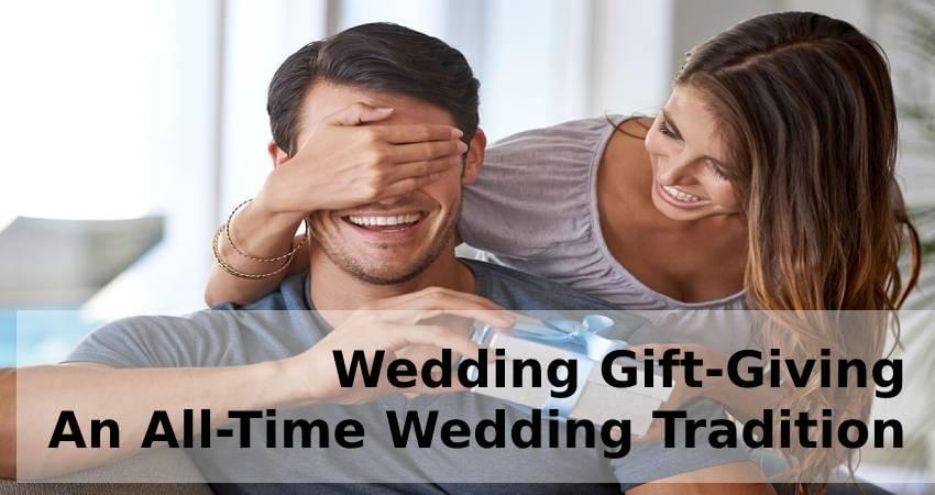 Wedding Gift-Giving - An All-Time Wedding Tradition