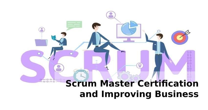 Scrum Master Certification and Improving Business