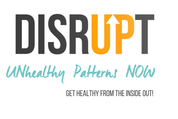 disrupt-unhealthy-patterns-get-healthy-from-the-inside-out