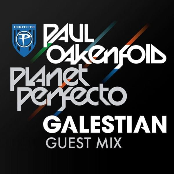Planet Perfecto 383 w/ Paul Oakenfold - Galestian Guest Mix [March 2018]