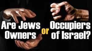 'ARE JEWS OWNERS OR OCCUPIERS OF ISRAEL? '