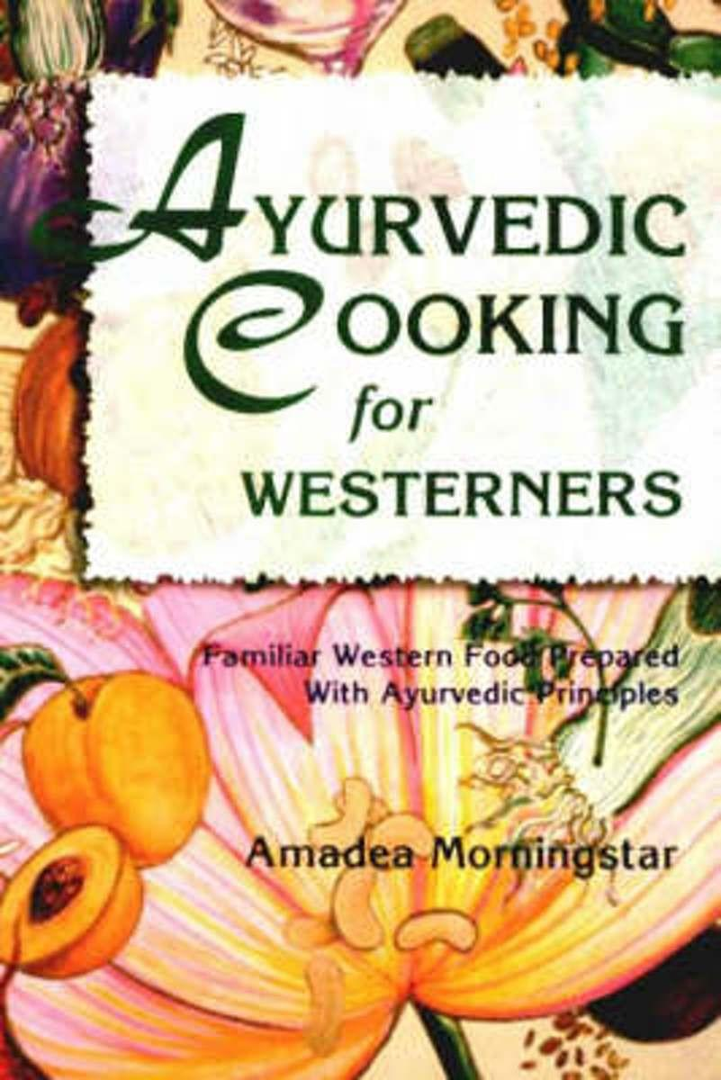 ayurvedic cooking for westerners familiar western food prepared with ayurvedic principles by amadea morningstar book review by kimmana nichols