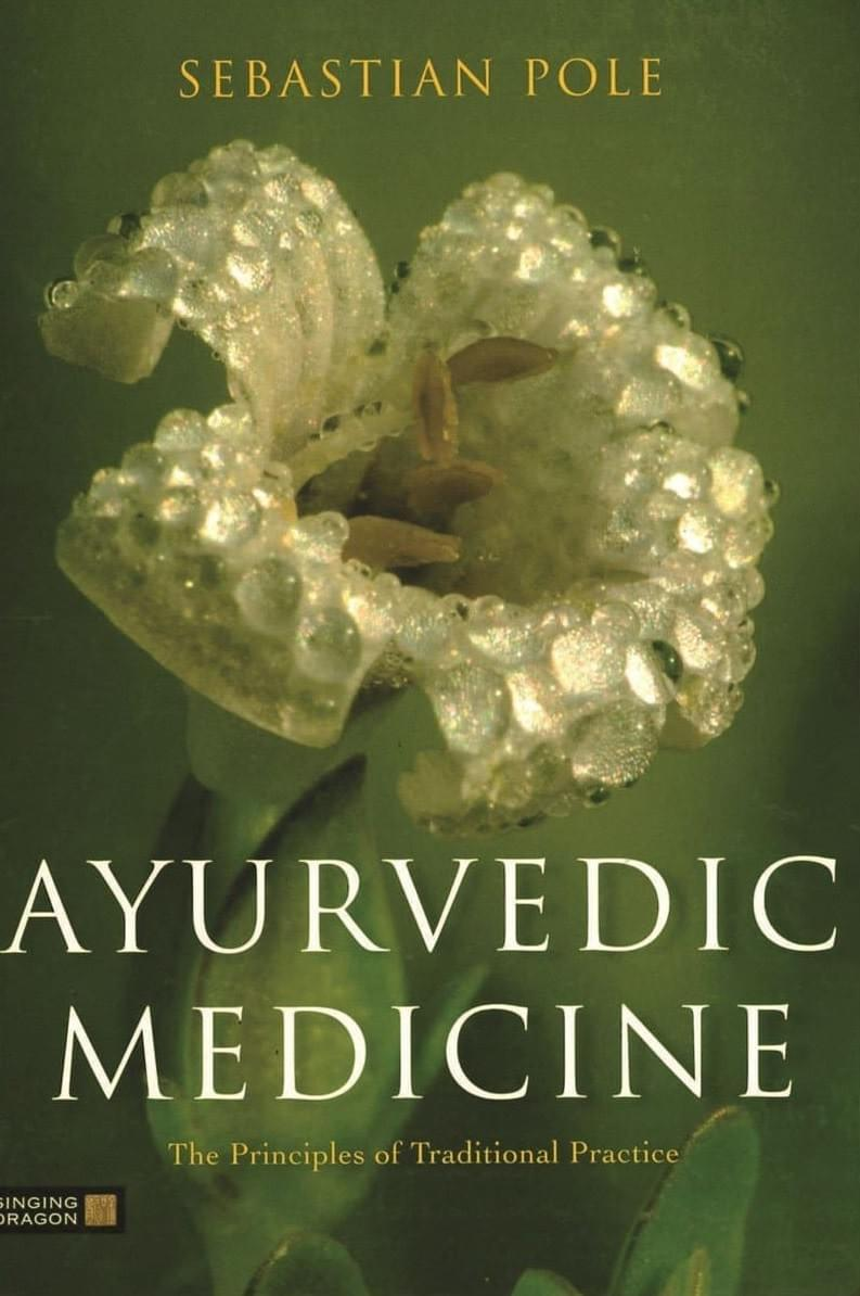 ayurvedic medicine the principles of traditional practice book by sebastian pole book review by kimmana nichols