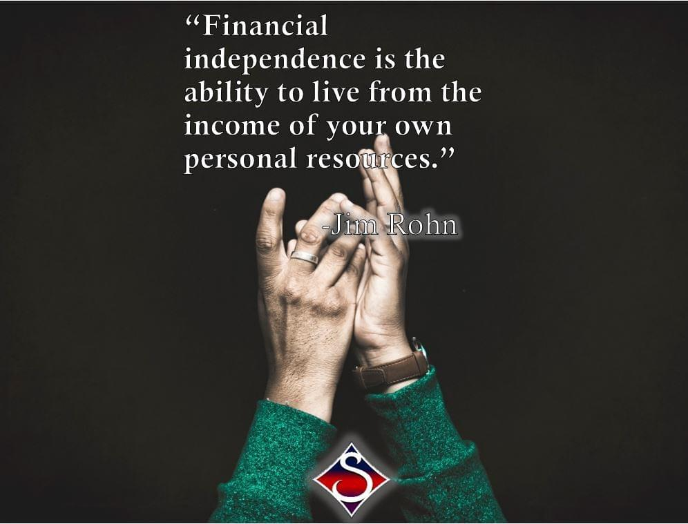 "Jim Rohn quote: ""Financial independence is the ability to live from the income of your own personal resources."" Success!"