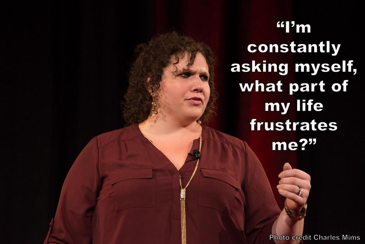"""I'm constantly asking myself what part of my life frustrates me?"" Quote from Stephanie Scheller TED Talk"