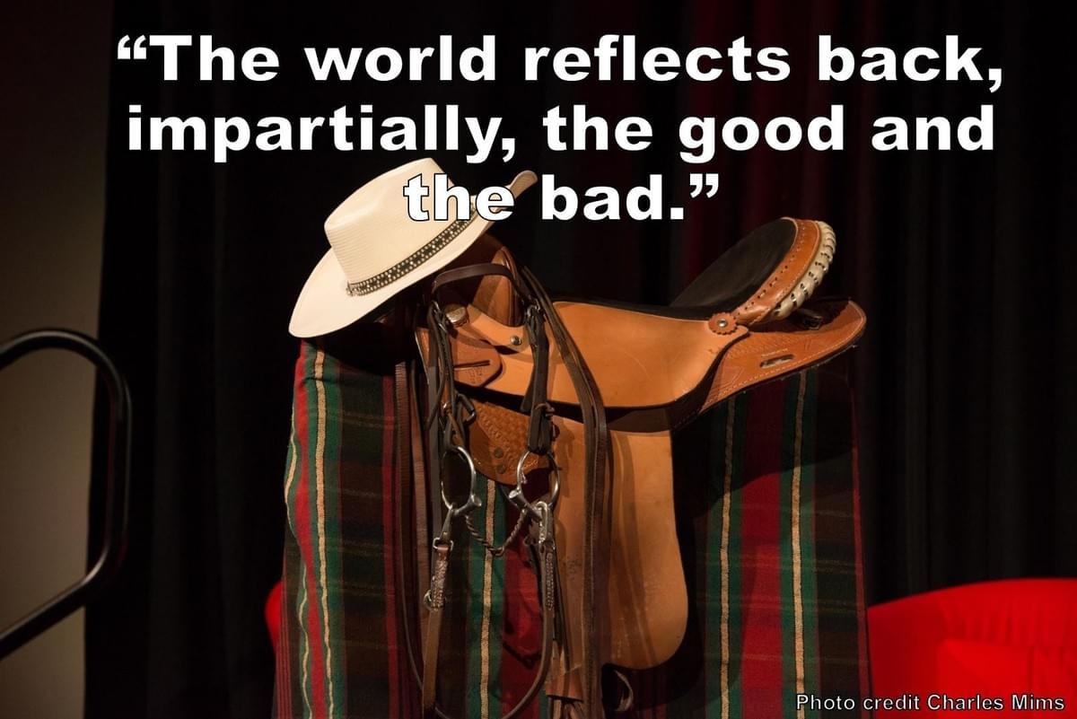 """The world reflects back, impartially, the good and the bad."" Quote from Stephanie Scheller TED Talk"