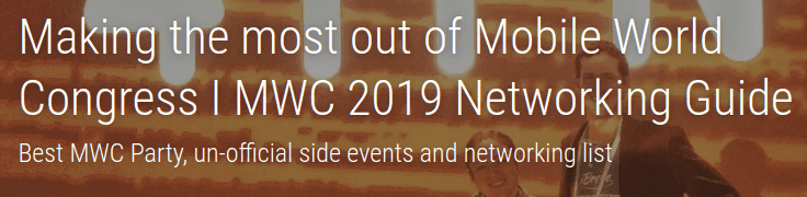 Make the most out of Mobile World Congress I MWC 2019 Networking Guide with the Best MWC Party, un-official side events and networking list