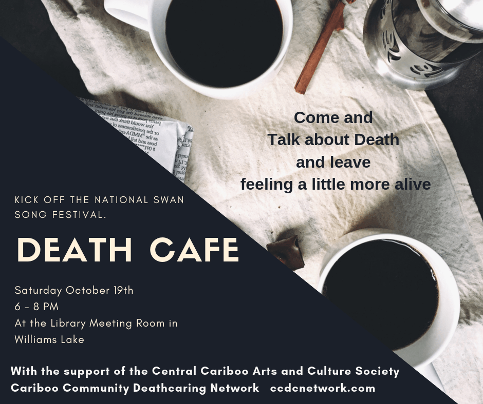 Williams Lake DEATH CAFE ~ first of the Fall  On Oct 19th at the library meeting room 6 - 8pm