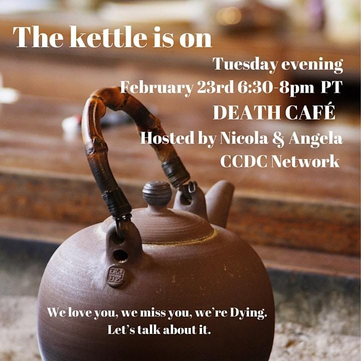 Death Café.  Come and talk about death and leave feeling a little more alive.