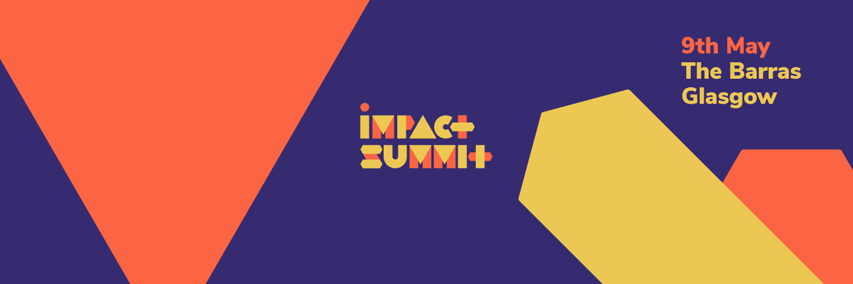 Tickets - Impact Summit 2018 - The Barras, Glasgow, May 9th 2018
