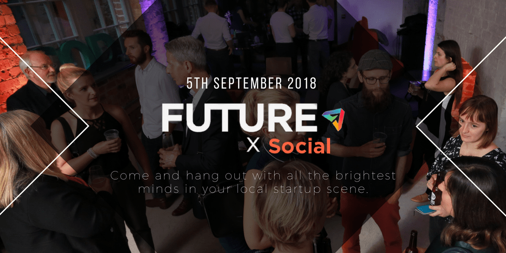 5th September 2018 | FutureX Social | Come and hang out with all the brightest minds in your local startup scene.