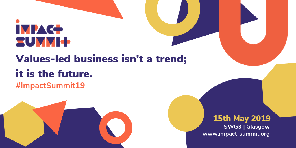 Impact Summit | Values-led business isn't a trend; it is the future. #ImpactSummit19 | 15th May 2019, SWG3, Glasgow | www.impact-summit.org