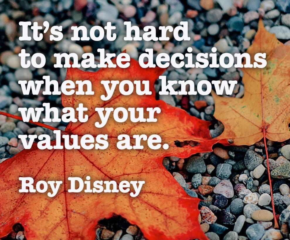 Image: It's not hard to make decisions when you know what your values are. - Roy Disney